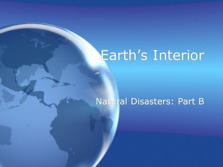 Earth's Interior Natural Disasters: Part B. Earth's Spheres & Systems.