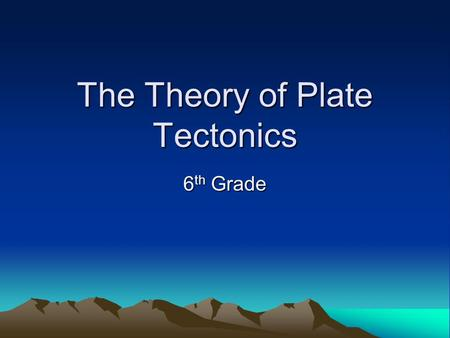 The Theory of Plate Tectonics 6 th Grade. Remember what we learned yesterday about continental drift? Alfred Wegener found a variety of evidence that.