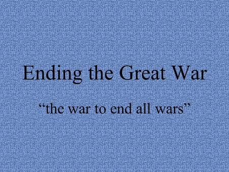 """the war to end all wars"""