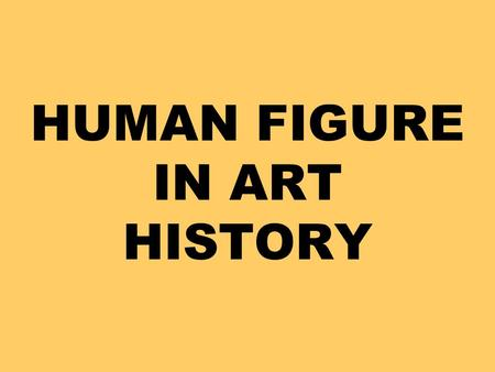 HUMAN FIGURE IN ART HISTORY. The figure in art changes as human needs and artistic expression progressed. Early figure images served only communication.