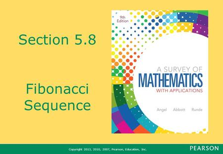 Copyright 2013, 2010, 2007, Pearson, Education, Inc. Section 5.8 Fibonacci Sequence.