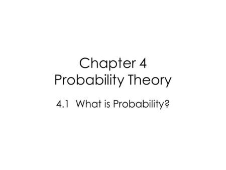 Chapter 4 Probability Theory 4.1 What is Probability?