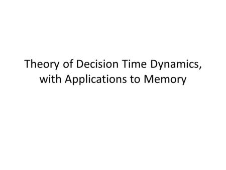 Theory of Decision Time Dynamics, with Applications to Memory.