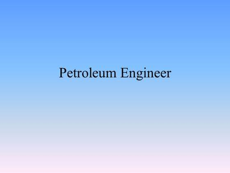 Petroleum Engineer. Petroleum Engineers have always interested me because they work for oil companies and the price of oil is so high I figured that they.