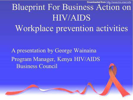 Downloaded from  Blueprint For Business Action on HIV/AIDS Workplace prevention activities A presentation.