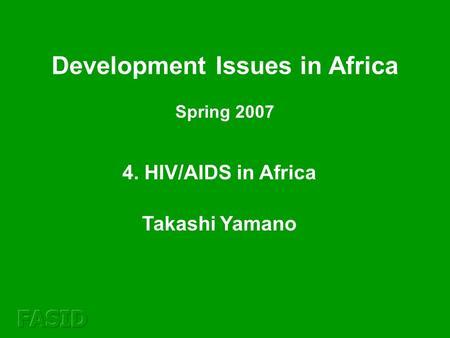 4. HIV/AIDS in Africa Takashi Yamano Development Issues in Africa Spring 2007.