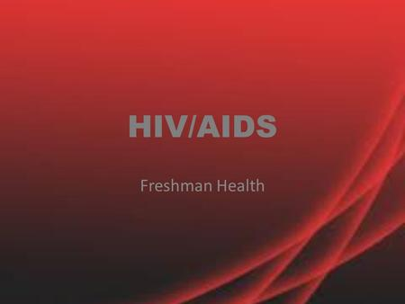HIV/AIDS Freshman Health. Do Now…. Take a Handout and place the following activities in the categories of High Risk, Medium Risk Low Risk, or No Risk.