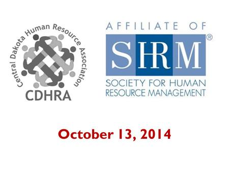 October 13, 2014. RETENTION IN THE WORKPLACE Jason Sutheimer, SPHR HR Officer / Recruiter – NDDOT President - CDHRA.