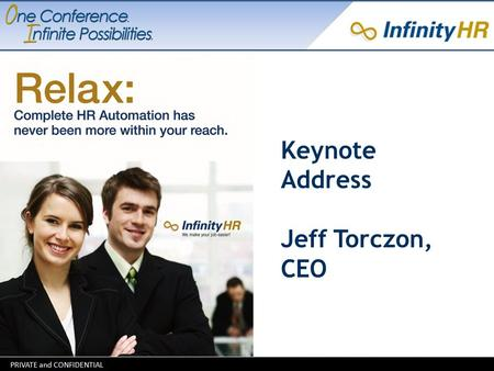 Keynote Address Jeff Torczon, CEO. Welcome  Welcome to the first annual Infinity Software User Conference  Thank you to our attendees and organizers.
