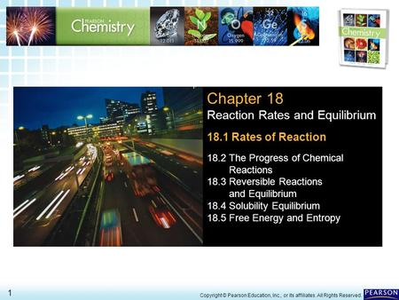 18.1 Rates of Reaction > 1 Copyright © Pearson Education, Inc., or its affiliates. All Rights Reserved. Chapter 18 Reaction Rates and Equilibrium 18.1.