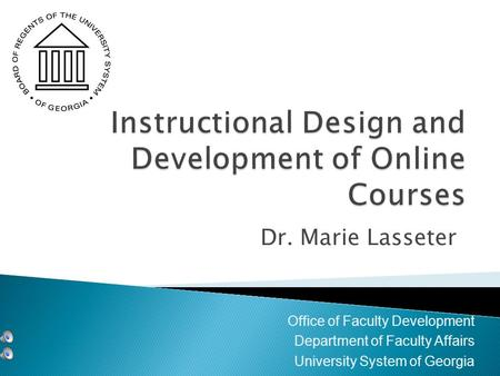 Dr. Marie Lasseter Office of Faculty Development Department of Faculty Affairs University System of Georgia.