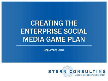 CREATING THE ENTERPRISE SOCIAL MEDIA GAME PLAN September 2013.