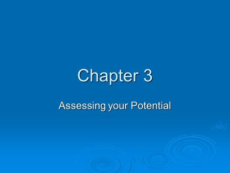 Chapter 3 Assessing your Potential. What do you want to be?