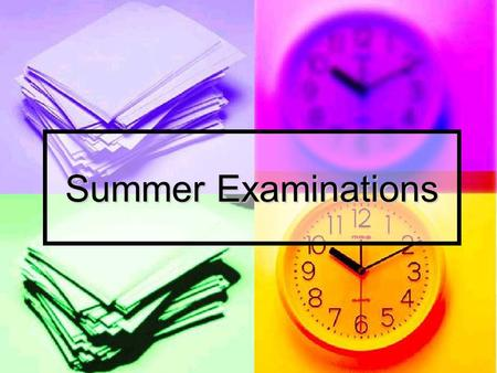 Summer Examinations. Regulations You must be on time for all examinations. If you are late, the exam board will be notified and might not accept your.