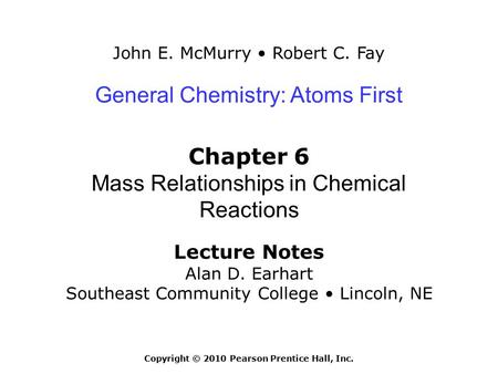 John E. McMurry Robert C. Fay Lecture Notes Alan D. Earhart Southeast Community College Lincoln, NE General Chemistry: Atoms First Chapter 6 Mass Relationships.