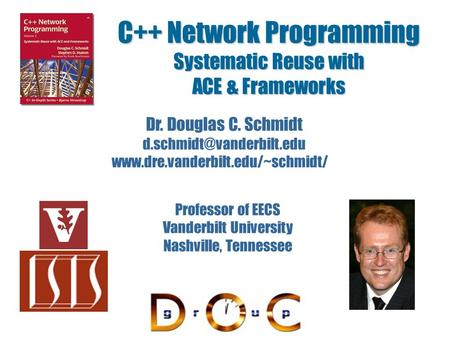 <strong>C</strong>++ Network Programming Systematic Reuse with ACE & Frameworks Dr. Douglas <strong>C</strong>. Schmidt Professor.