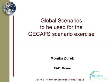 Global Scenarios to be used for the GECAFS scenario exercise