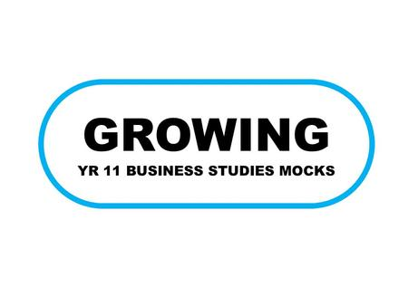 GROWING YR 11 BUSINESS STUDIES MOCKS. GROWING Aims An objective is a statement of specific outcomes that is to be achieved how much profit <strong>the</strong> business.