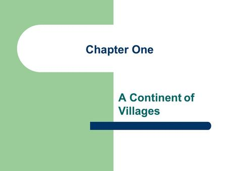 Chapter One A <strong>Continent</strong> of Villages. Part One: Introduction.