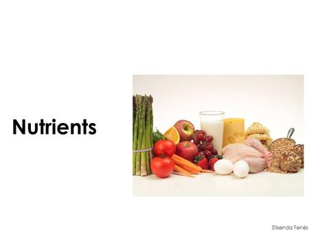 Nutrients Elisenda Fenés. Contents macronutrients sourcesfunctions micronutrients sourcesfunctions.