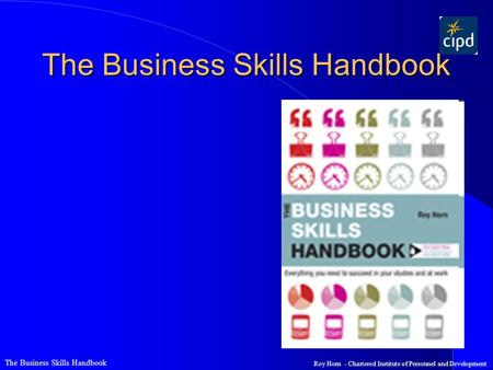 The Business Skills Handbook Roy Horn - Chartered Institute of Personnel and Development The Business Skills Handbook.