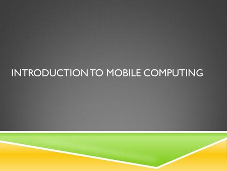 INTRODUCTION TO MOBILE COMPUTING. MOBILE COMPUTING  Mobile computing is the act of interacting with a computer through the use of a mobile device. 