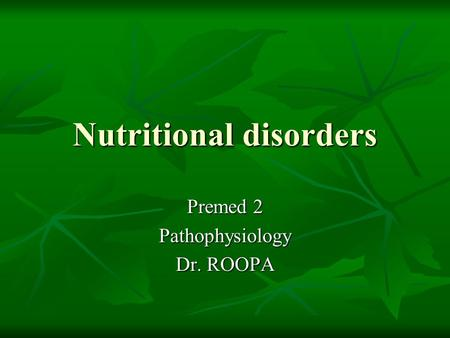 Nutritional disorders Premed 2 Pathophysiology Dr. ROOPA.