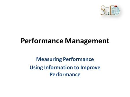 Performance Management Measuring Performance Using Information to Improve Performance.