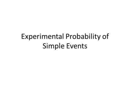 Experimental Probability of Simple Events