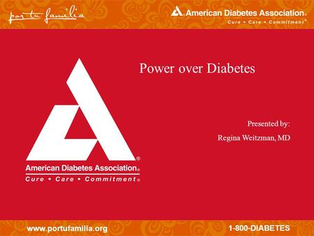 Www.portufamilia.org 1-800-DIABETES Power over Diabetes Presented by: Regina Weitzman, MD.