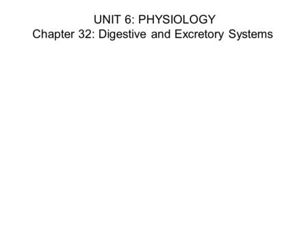 UNIT 6: PHYSIOLOGY Chapter 32: Digestive and Excretory Systems.
