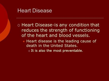Heart Disease Heart Disease-is any condition that reduces the strength of functioning of the heart and blood vessels. Heart disease is the leading cause.
