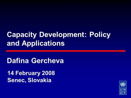 Capacity Development: Policy and Applications Dafina Gercheva 14 February 2008 Senec, Slovakia.