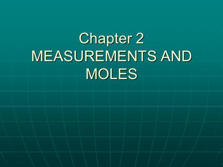 Chapter 2 MEASUREMENTS AND MOLES. Metric System We use the SI (System International) unit for all scientific work. We use the SI (System International)