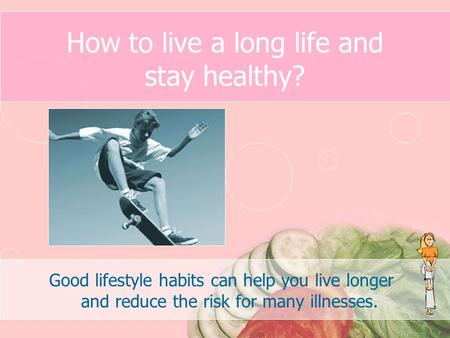 How to live a long life and stay healthy? Good lifestyle habits can help you live longer and reduce the risk for many illnesses.