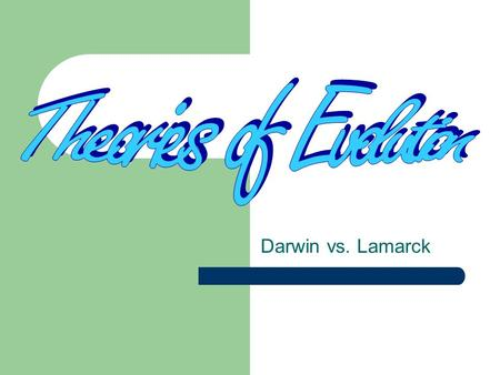 Darwin vs. Lamarck. Jean-Baptiste LaMarck French, Early 1800's Theory of Inheritance of Acquired Characteristics Two main points…