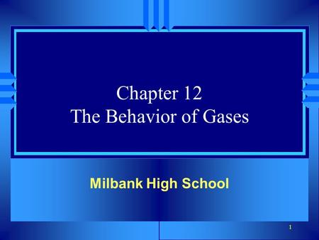 1 Chapter 12 The Behavior of Gases Milbank High School.