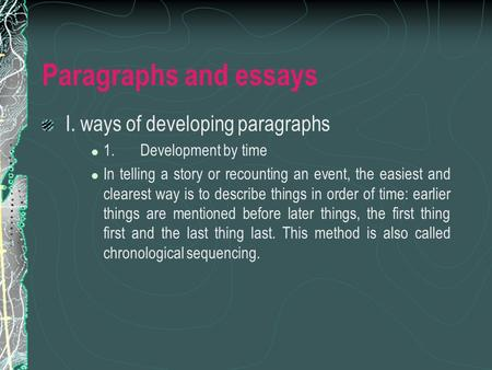 Paragraphs and essays I. ways <strong>of</strong> developing paragraphs 1.Development by time In telling a story or recounting an event, the easiest and clearest way is.