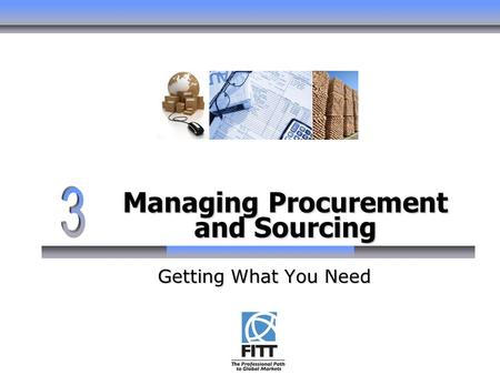 Managing Procurement and Sourcing Getting What You Need.