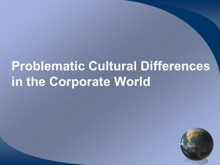 Problematic Cultural Differences in the Corporate World.