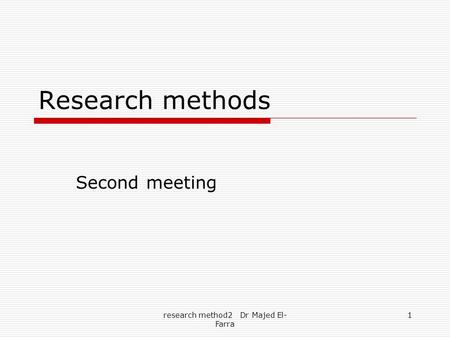 Research method2 Dr Majed El- Farra 1 Research methods Second meeting.