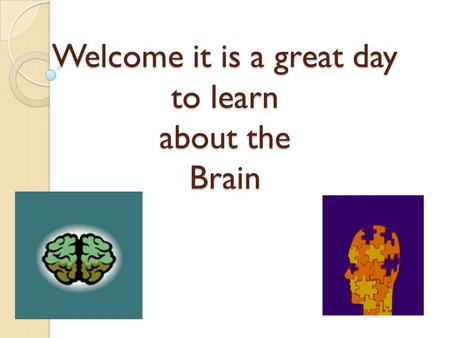Welcome it is a great day to learn about the Brain.