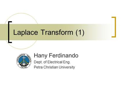 Laplace Transform (1) Hany Ferdinando Dept. of Electrical Eng. Petra Christian University.
