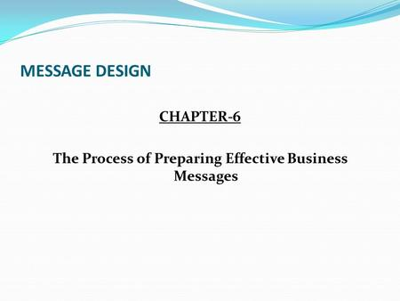 CHAPTER-6 The Process of Preparing Effective Business Messages