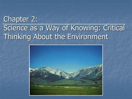 Chapter 2: Science as a Way of Knowing: Critical Thinking About the Environment.