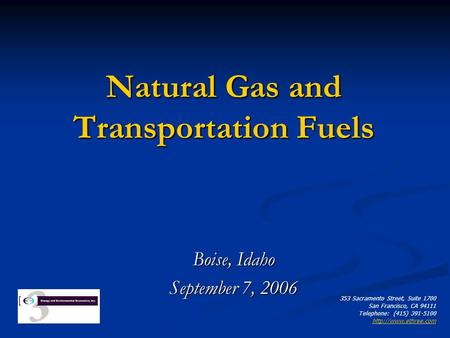 Natural Gas and Transportation Fuels Boise, Idaho September 7, 2006 353 Sacramento Street, Suite 1700 San Francisco, CA 94111 Telephone: (415) 391-5100.