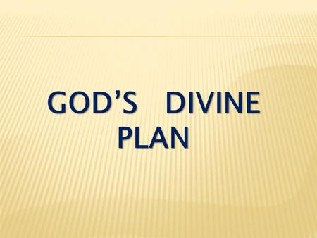 GOD'S DIVINE PLAN. Matthew 28:19-20 Therefore go and make disciples of all nations, baptizing them in the name of the Father and of the Son and of the.