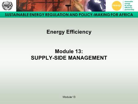 SUSTAINABLE ENERGY REGULATION AND POLICY-MAKING FOR AFRICA Module 13 Energy Efficiency Module 13: SUPPLY-SIDE MANAGEMENT.