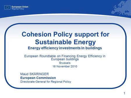 1 Cohesion Policy support for Sustainable Energy Energy efficiency investments in buildings European Roundtable on Financing Energy Efficiency in European.