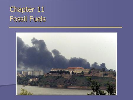 Chapter 11 Fossil Fuels. Energy Sources and Consumption  Energy sources used to be local  Now they are worldwide  Developing vs. developed nations.